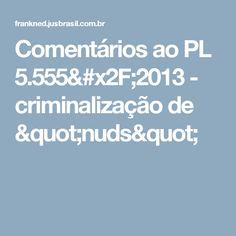 """Comentários ao PL 5.555/2013 - criminalização de """"nuds"""""""