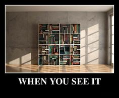 This isn't one of those scary ones, it is really cool! I really really really want one of these book shelves....haha