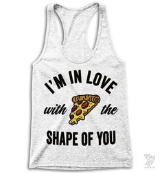 I'm in love with the shape of you, pizza pizza pizza pizza! Cool T Shirts, Funny Shirts, Summer Outfits, Cute Outfits, Diy Clothes, Racerback Tank Top, Style Me, Pizza Pizza, Womens Fashion