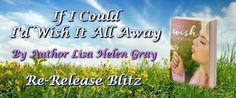 LiSa's BooK Blog: If I Could I'd Wish It All Away By Lisa Helen Gray...