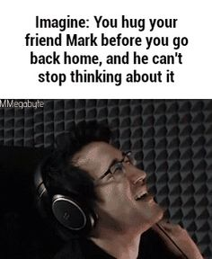 Dorkiplier cx of course you can't stop thinking about it, I give the best hugs Markiplier Imagines, Jacksepticeye Quotes, Pewdiepie, Funny Picture Quotes, Funny Pictures, Best Hug, Im Lonely, Jack And Mark, Dream Boyfriend