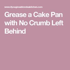 Grease a Cake Pan with No Crumb Left Behind