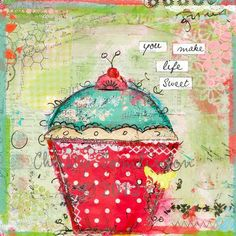 Christy Tomlinson mixed media-You make life sweet