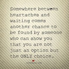 Somewhere between heartaches and waiting..