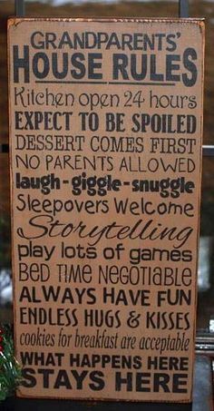 Grandparents' House Rules....I love it, so funny.   And true at my own grandparents' house...why not mine?