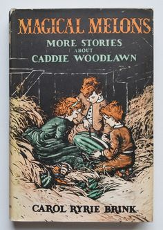 Magical melons : more stories about Caddie Woodlawn by Carol Ryrie Brink. Illustrated by Marguerite Davis