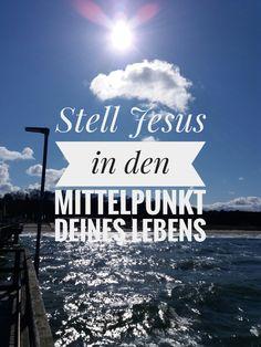 Stell #Jesus in den #Mittelpunkt deines #Lebens .  ♡