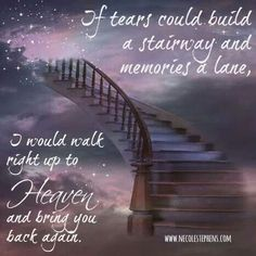 I'd build a stairway to heaven to bring you back again