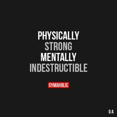 Physically Strong, Mentally Indestructible