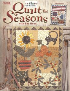 Quilt the Seasons with Pat Sloan (Leisure Arts Pat Sloan's ten seasonal folksy quilts and a whimsical penny rug work up quickly with machine appliqué and easy embroidery. Small Quilts, Mini Quilts, Charm Pack Quilts, Primitive Quilts, Wool Quilts, Applique Quilts, Country Quilts, Penny Rugs, Machine Applique