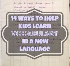 14 Ways to Help Kids Learn Vocabulary in a New Language - tips can be used to learning  French or other languages
