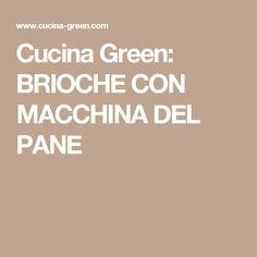 Cucina Green: BRIOCHE CON MACCHINA DEL PANE
