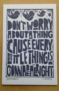 """4x6 PRINT -    """"Don't worry about a thing   'cause every little thing is   gonna be alright"""" - Bob Marley     Perfect for framing. Wonderful for a desk or night stand.    Print comes in cello sleeve with archival backing board.     All prints are on museum quality 100% cotton rag paper (no gloss) and are made with UltraChrome K3 Pigment Inks.  By:  RawART    $8.95    www.adornhope.com"""