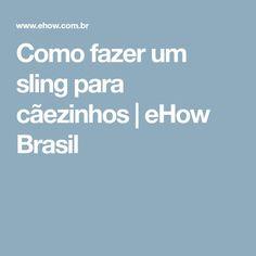 Como fazer um sling para cãezinhos   eHow Brasil