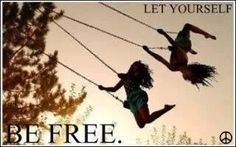 Let yourself be free!