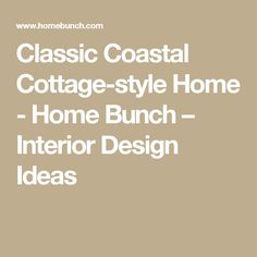 Classic Coastal Cottage-style Home - Home Bunch – Interior Design Ideas