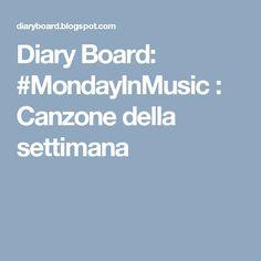 Diary Board: #MondayInMusic : Canzone della settimana