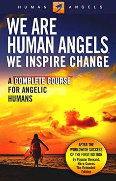 We Are Human Angels, We Inspire Change: A Complete Course for Angelic Humans, http://www.amazon.com/dp/B01CIV6OAS/ref=cm_sw_r_pi_awdm_Jfb6wb0NV0ZSY