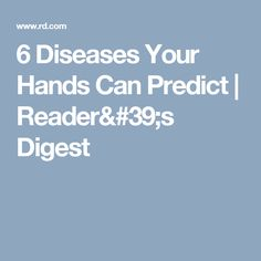 6 Diseases Your Hands Can Predict | Reader's Digest