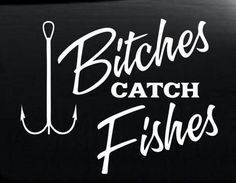 """bitches Catch Fishes funny Fishing Custom Decal Sticker 7"""" Inch"""