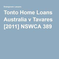 Tonto Home Loans Australia v Tavares [2011] NSWCA 389 http://www.bransgroves.com.au/mortgage-case-notes/tonto-home-loans-australia-v-tavares-2011-nswca-389.html