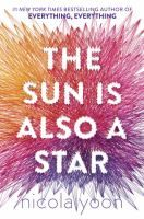 The sun is also a star / Nicola Yoon. Natasha is a girl who believes in science and facts. Daniel has always been a good son and good student. But when he sees Natasha he forgets all that and believes there is something extraordinary in store for both of them.