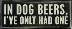 Hilarious man cave sign - try not to laugh! $8.89  http://www.mancavedoneright.com/dog-beers-sign/  #mancave #man #cave #signs #sign #funny #beer #dogs