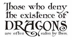 Esos que niegan la existencia de dragones son usualmente comidos por ellos.