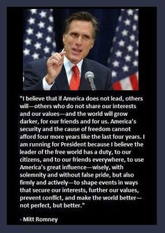 Romney Quote, this man is a solid, good man that will lead in a honest manner for the best interest of ALL.