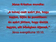 """""""Én azért jöttem, hogy életük legyen, sőt bőségben éljenek""""János 10:10,"""
