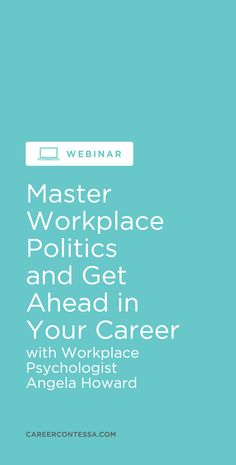 Does trying to figure out how to deal with workplace politics have you feeling down? No amount of years in a university can ever prepare you for the amount of navigation required to effectively embed yourself into an organization, build rapport, and cultivate influence. We are hosting a FREE WEBINAR with Career Contessa Mentor Angela R. Howard about the unspoken and unwritten rules you'll want to keep high on your radar in order to make a positive impression and build relationships quickly.
