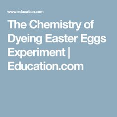 The Chemistry of Dyeing Easter Eggs Experiment | Education.com