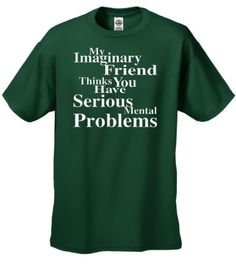 My Imaginary Friend Thinks You Have Serious Mental Problems-forest-large Signature Depot,http://www.amazon.com/dp/B00BEHRPW4/ref=cm_sw_r_pi_dp_Apqttb019W4NPJFZ
