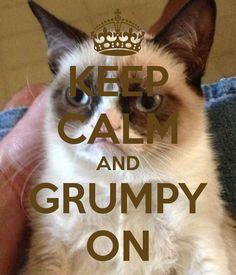 KEEP CALM AND GRUMPY ON