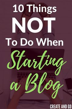 What NOT To Do When Starting a Blog | Createandgo.co