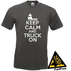 Keep Calm And Truck On T-Shirt