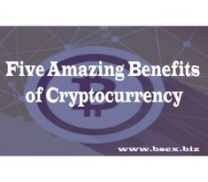 Five Amazing Benefits of Cryptocurrency Blockchain Technology, Cryptocurrency, To Tell, Benefit, India, Amazing, Goa India, Indie, Indian