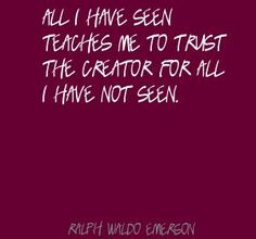 all i have seen teaches me to trust the creator for all i have not seen - Google Search