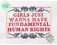 Girls Just Wanna Have Fundamental Human Rights  Basically.    This finished cross stitch listing features true words and a traditional