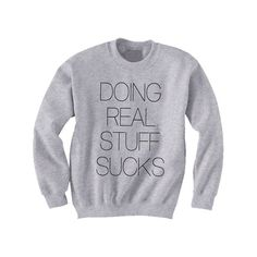 Doing Real Stuff Sucks grey sweatshirt inspired by by BeauDesigns4, £16.00