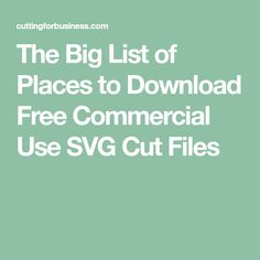 The Big List of Places to Download Free Commercial Use SVG Cut Files