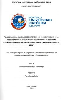 Las estrategias municipales de mitigación del problema público de la inseguridad ciudadana: un análisis de la gerencia de seguridad ciudadana de la Municipalidad Metropolitana de Lima entre el 2010 y el 2014/ Segundo Leoncio Mejía Montenegro. (2015) / HV 9960.L29 M39