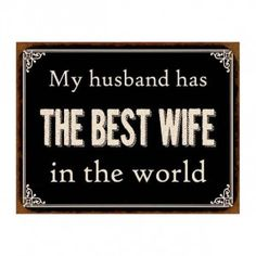 My Husband has the Best Wife - Schild My Husband, Good Wife, Good Things, Sayings, Quotes, Signs, Quotations, Word Of Wisdom, Husband