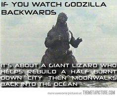 If you watch godzilla backwards…