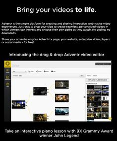 Adventr is the simple platform for creating and sharing interactive, web-native video experiences. Just drag & drop your clips to create seamless, personalized videos in which viewers can interact and choose their own paths as they watch. No coding, no downloads.