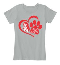 Crazy Dog Lover T Shirts 2018 Grey T-Shirt Front