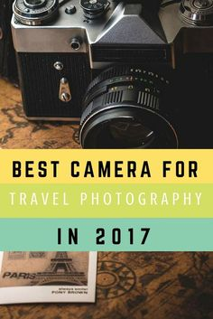 Best Camera for Travel Photography in 2017. Click here to learn more!