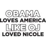 OBAMA LOVES AMERICA LIKE OJ LOVED NICOLE ANTI OBAMA T-SHIRT