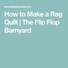 How to Make a Rag Quilt | The Flip Flop Barnyard