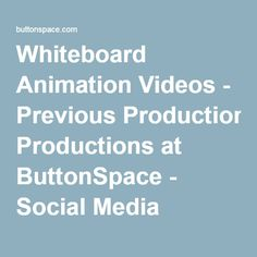 Whiteboard Animation Videos - Previous Productions at ButtonSpace - Social Media Buttons | Social Network Buttons | Share Buttons